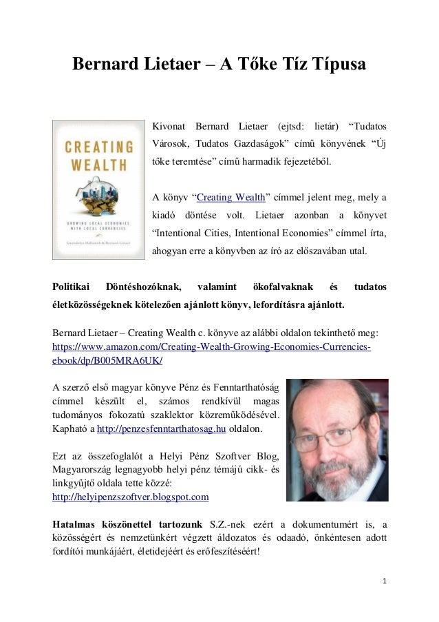 """1 Bernard Lietaer – A Tőke Tíz Típusa Kivonat Bernard Lietaer (ejtsd: lietár) """"Tudatos Városok, Tudatos Gazdaságok"""" című k..."""
