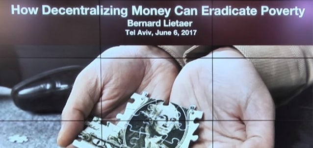 Bernard Lietaer - How decentralizing Money can Eradicate Poverty