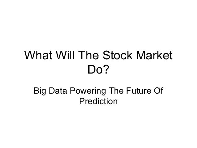 What Will The Stock Market Do? Big Data Powering The Future Of Prediction