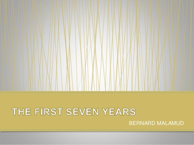 an analysis of the first seven years by bernard malamud Bernard malamud the magic barrel had for the first time in years begun to notice own wife is seven years older than me.