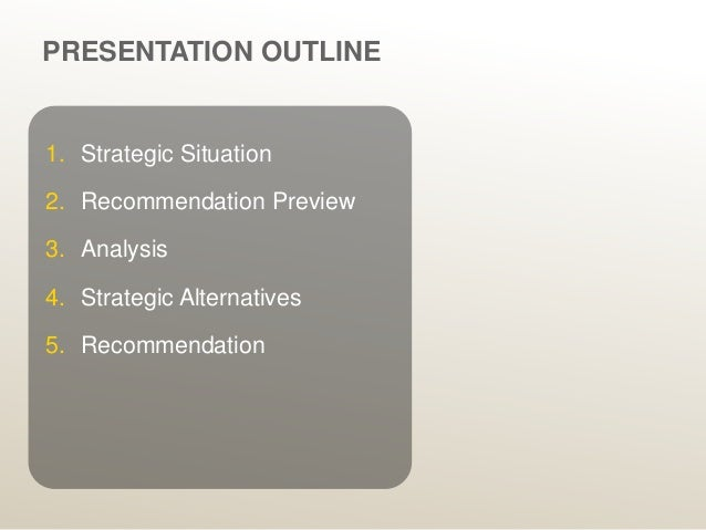 strategic alternatives and recommendation strategy Top executives ponder strategic objectives and missions  strategic management for competitive advantage  whether their boss would regard presenting strategy alternatives as a sign of.