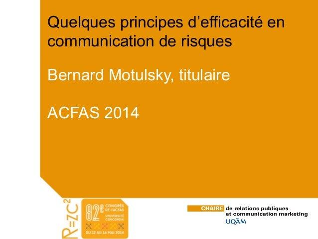 Quelques principes d'efficacité en  communication de risques  Bernard Motulsky, titulaire  ACFAS 2014