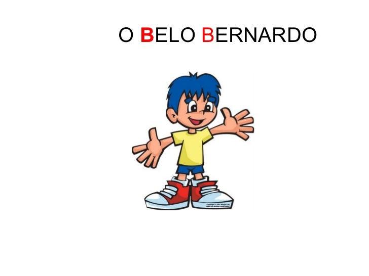 O   B ELO  B ERNARDO