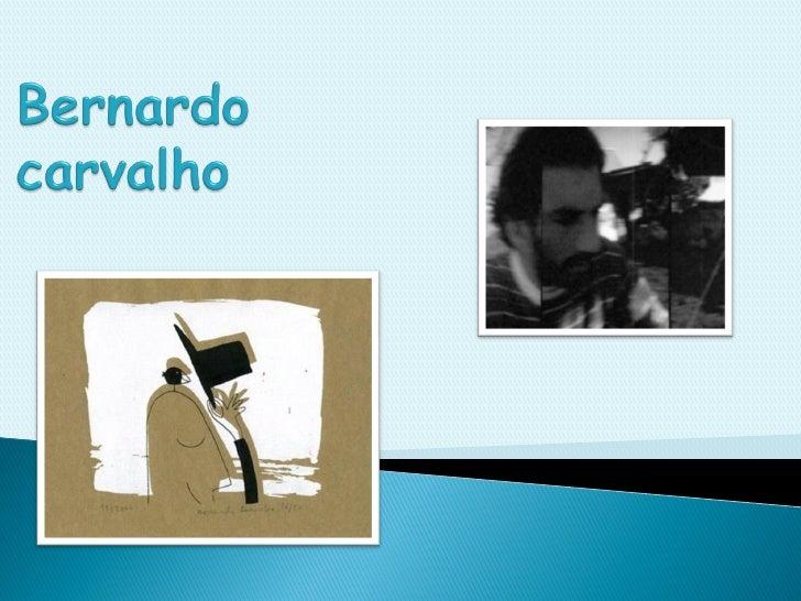    Bernardo Carvalho nasceu em Lisboa, em 1973. Estudou Design Gráfico na    Faculdade de Belas-Artes da Universidade de ...