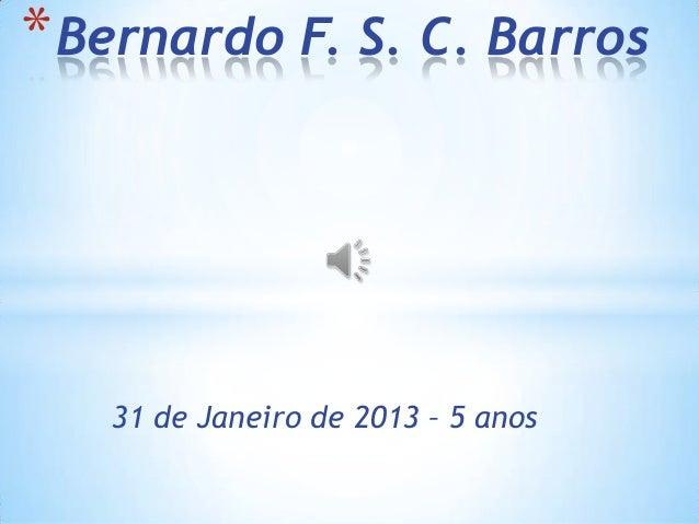 * Bernardo F. S. C. Barros   31 de Janeiro de 2013 – 5 anos