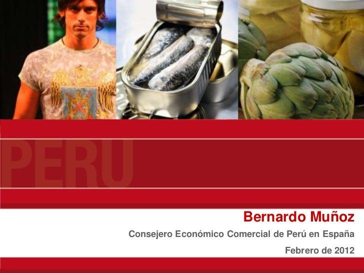 Bernardo MuñozConsejero Económico Comercial de Perú en España                                Febrero de 2012