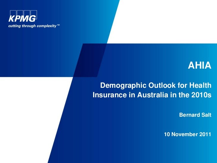 AHIA  Demographic Outlook for HealthInsurance in Australia in the 2010s                         Bernard Salt              ...