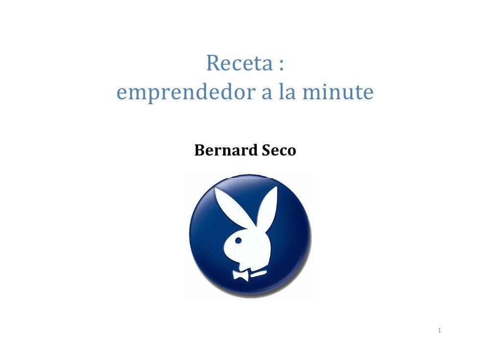Receta : emprendedor a la minute        Bernard Seco                               1