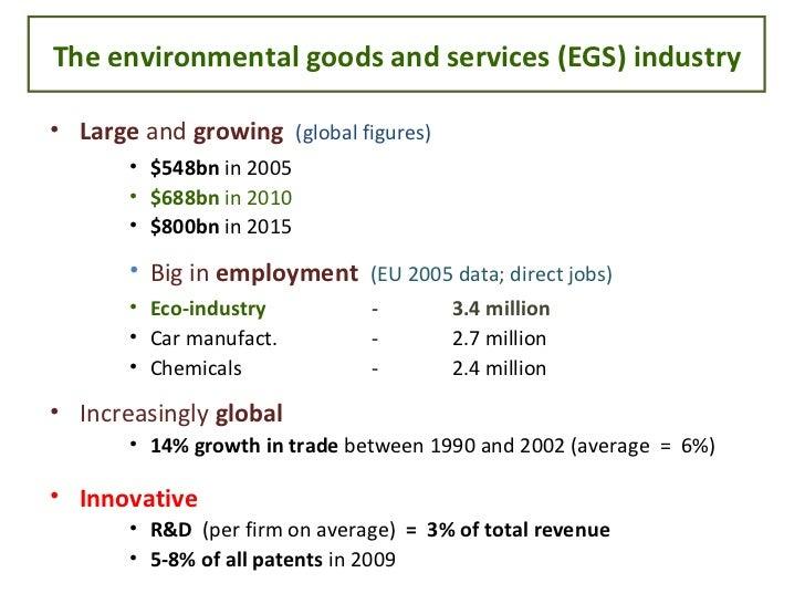 The environmental goods and services (EGS) industry <ul><li>Large  and  growing   (global figures) </li></ul><ul><ul><ul><...