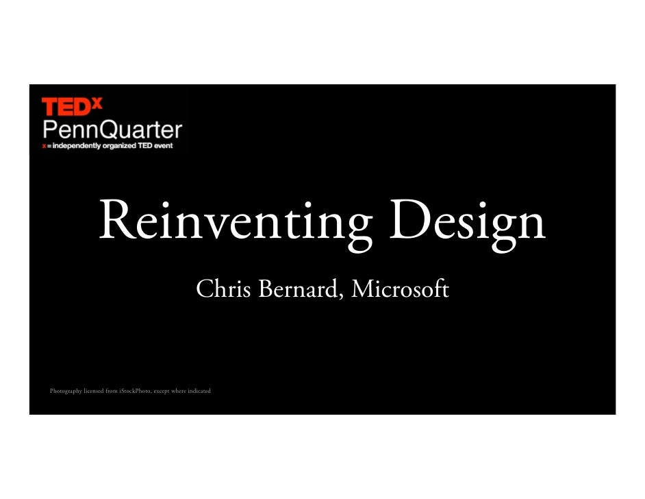 Reinventing Design                                                        Chris Bernard, Microsoft   Photography licensed ...