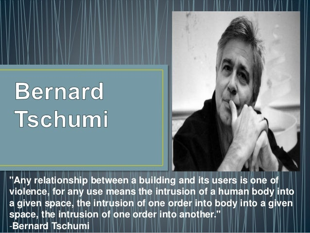 """""""Any relationship between a building and its users is one of violence, for any use means the intrusion of a human body int..."""