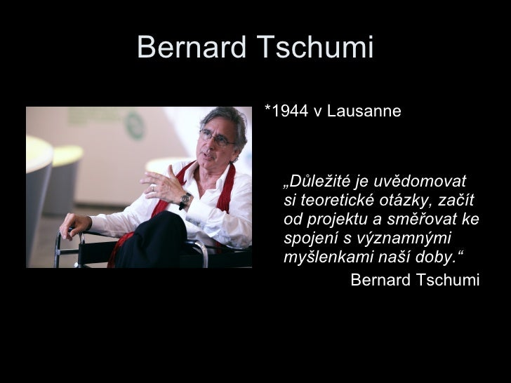 """Bernard Tschumi <ul><li>*1944 v Lausanne </li></ul><ul><li>"""" Důležité je uvědomovat si teoretické otázky, začít od projekt..."""
