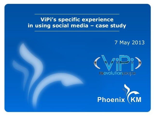 ViPi's specific experiencein using social media – case study7 May 2013