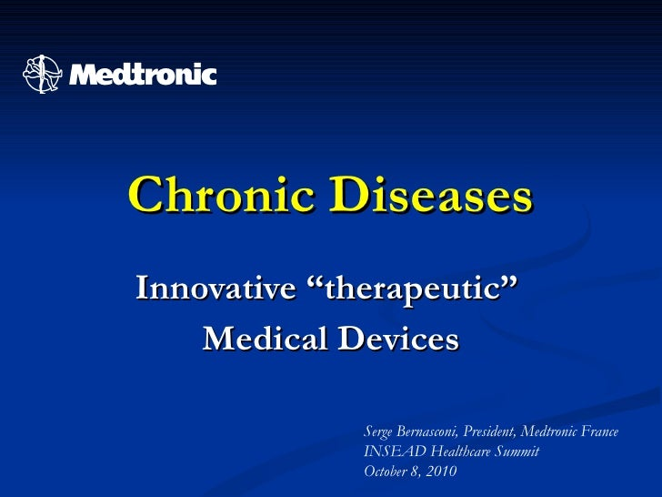 "Innovative ""therapeutic""  Medical Devices Chronic Diseases Serge Bernasconi, President, Medtronic France INSEAD Healthcare..."