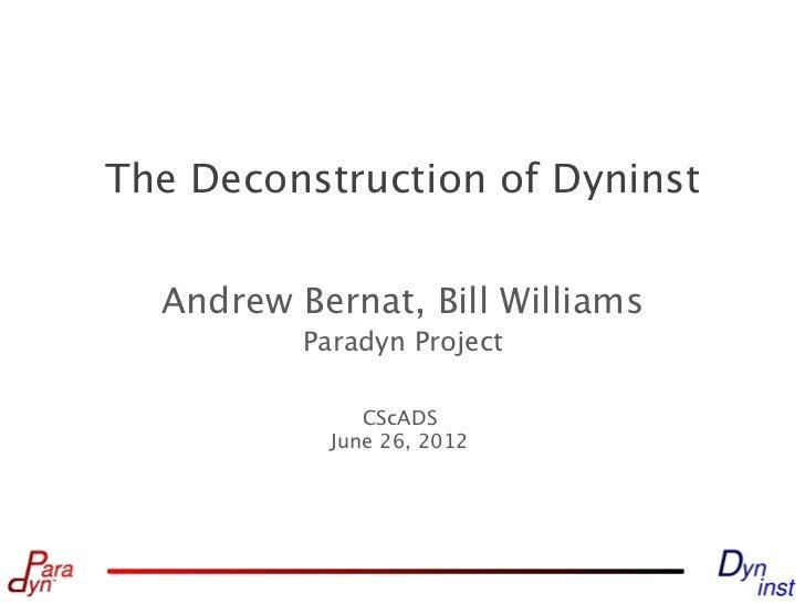 The Deconstruction of Dyninst  Andrew Bernat, Bill Williams          Paradyn Project               CScADS            June ...