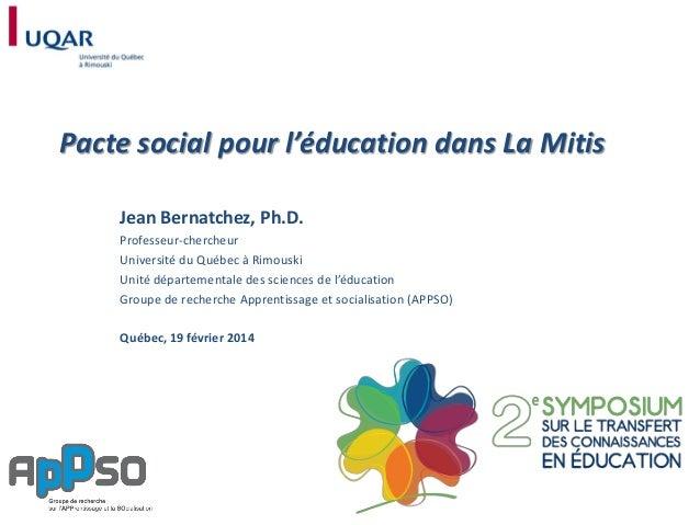 Pacte social pour l'éducation dans La Mitis Jean Bernatchez, Ph.D. Professeur-chercheur Université du Québec à Rimouski Un...