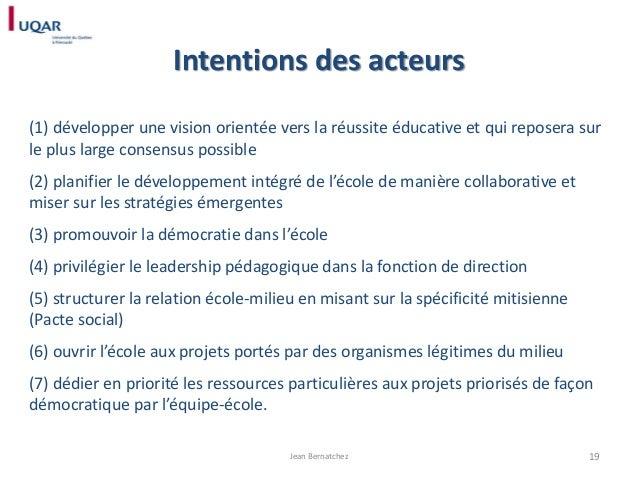 Intentions des acteurs (1) développer une vision orientée vers la réussite éducative et qui reposera sur le plus large con...