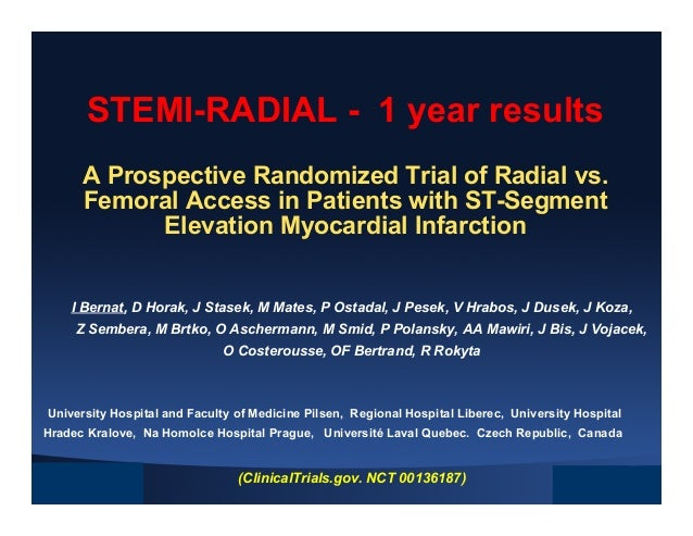 STEMI-RADIAL - 1 year results A Prospective Randomized Trial of Radial vs. Femoral Access in Patients with ST-Segment Elev...