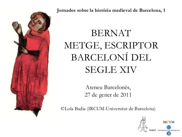 Jornades sobre la història medieval de Barcelona, 1BERNAT METGE, ESCRIPTOR BARCELONÍ DEL SEGLE XIV<br />Ateneu Barcelonès,...