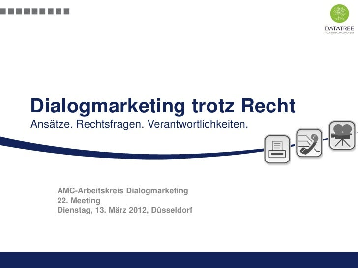 Dialogmarketing trotz RechtAnsätze. Rechtsfragen. Verantwortlichkeiten.     AMC-Arbeitskreis Dialogmarketing     22. Meeti...