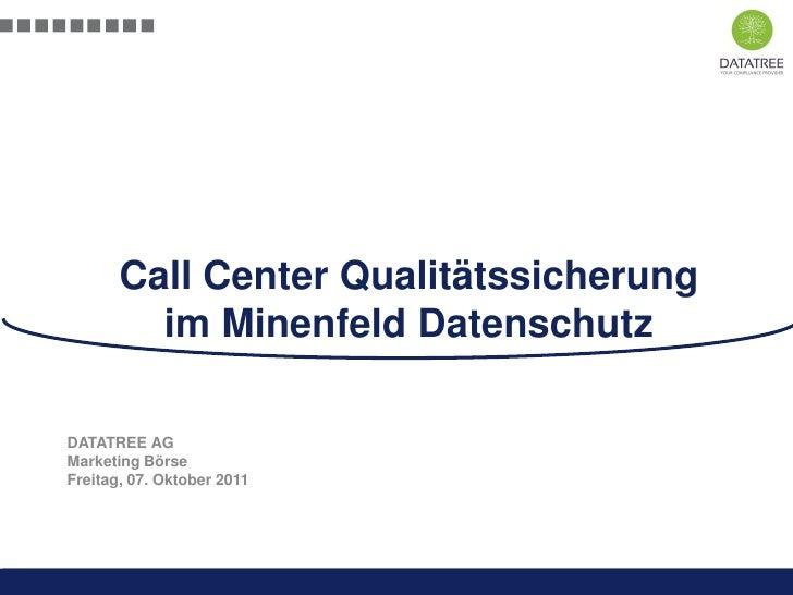 Call Center Qualitätssicherung         im Minenfeld DatenschutzDATATREE AGMarketing BörseFreitag, 07. Oktober 2011        ...
