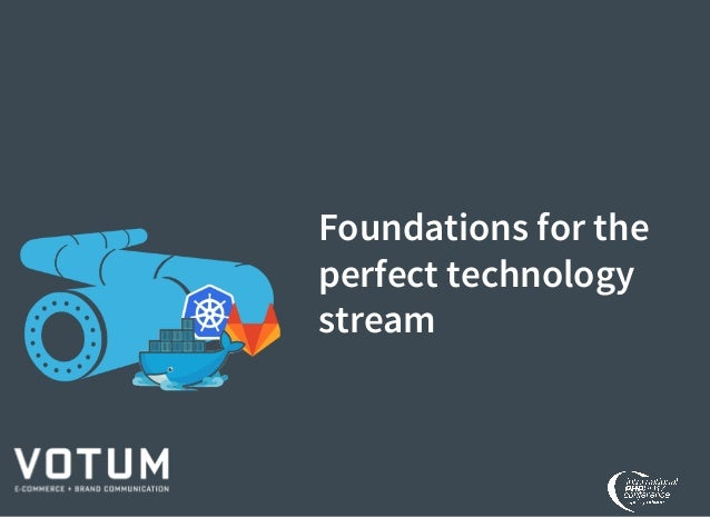Foundations for the perfect technology stream