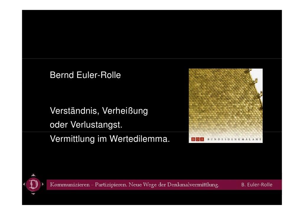 Bernd Euler-RolleVerständnis, V h ißV    ä d i Verheißungoder Verlustangst.Vermittlung im Wertedilemma.                   ...