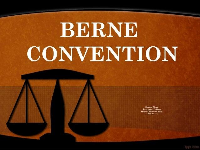 BERNE CONVENTION Shreya Ahuja Fergusson College Dept of Biotechnology Roll no. 3