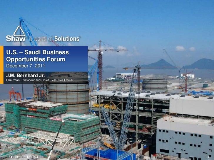 U.S. – Saudi BusinessOpportunities ForumDecember 7, 2011J.M. Bernhard Jr.Chairman, President and Chief Executive Officer S...