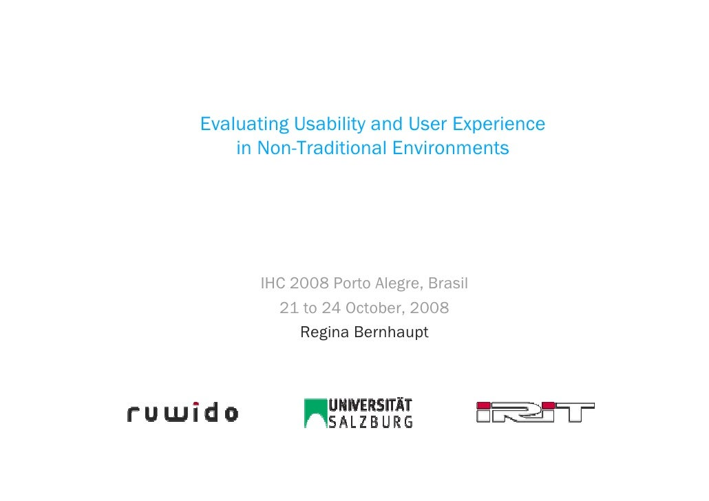 Evaluating Usability and User Experience     in Non-Traditional Environments            IHC 2008 Porto Alegre, Brasil     ...
