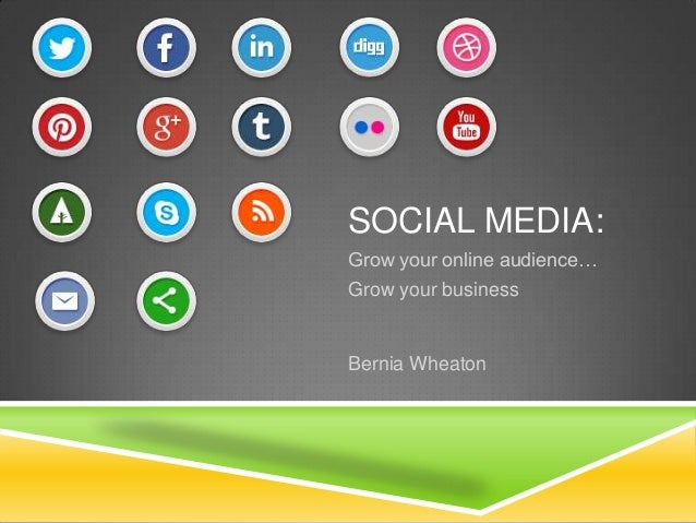 SOCIAL MEDIA:Grow your online audience…Grow your businessBernia Wheaton