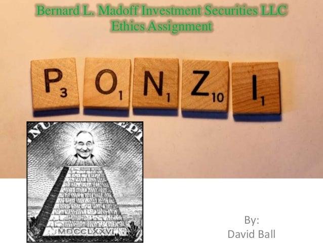 Bernard L. Madoff Investment Securities LLC            Ethics Assignment                                   By:            ...