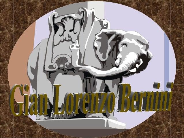 Gian Lorenzo Bernini nació enGian Lorenzo Bernini nació en Napoles en 1598 y falleció enNapoles en 1598 y falleció en Roma...