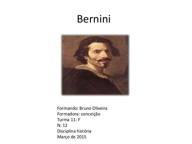 Bernini Formando: Bruno Oliveira Formadora: conceição Turma 11: F N: 12 Disciplina história Março de 2015