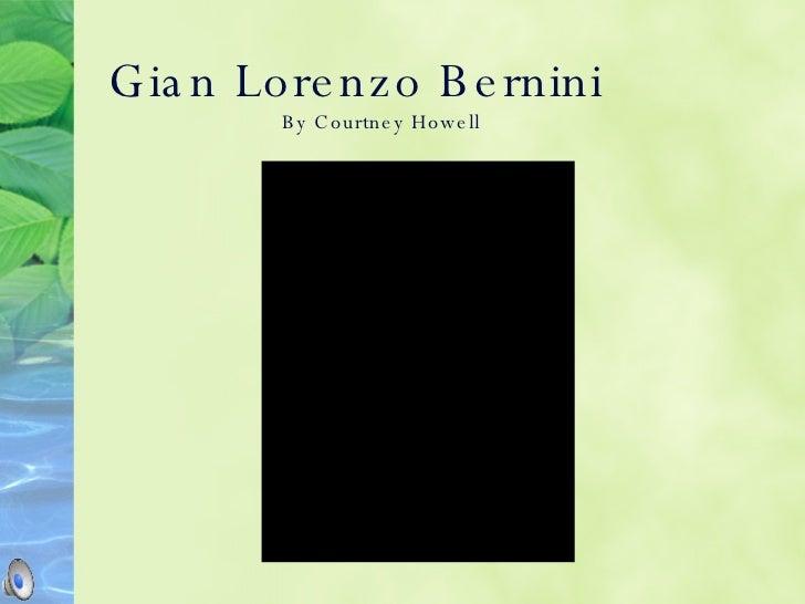 Gian Lorenzo Bernini   By Courtney Howell