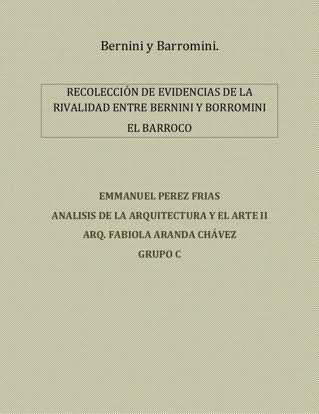 Bernini y Barromini. RECOLECCIÓN DE EVIDENCIAS DE LA RIVALIDAD ENTRE BERNINI Y BORROMINI EL BARROCO EMMANUEL PEREZ FRIAS A...