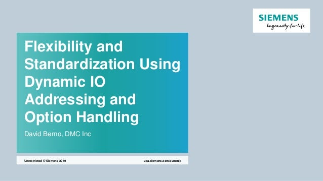 Flexibility and Standardization Using Dynamic IO Addressing and Option Handling David Berno, DMC Inc usa.siemens.com/summi...