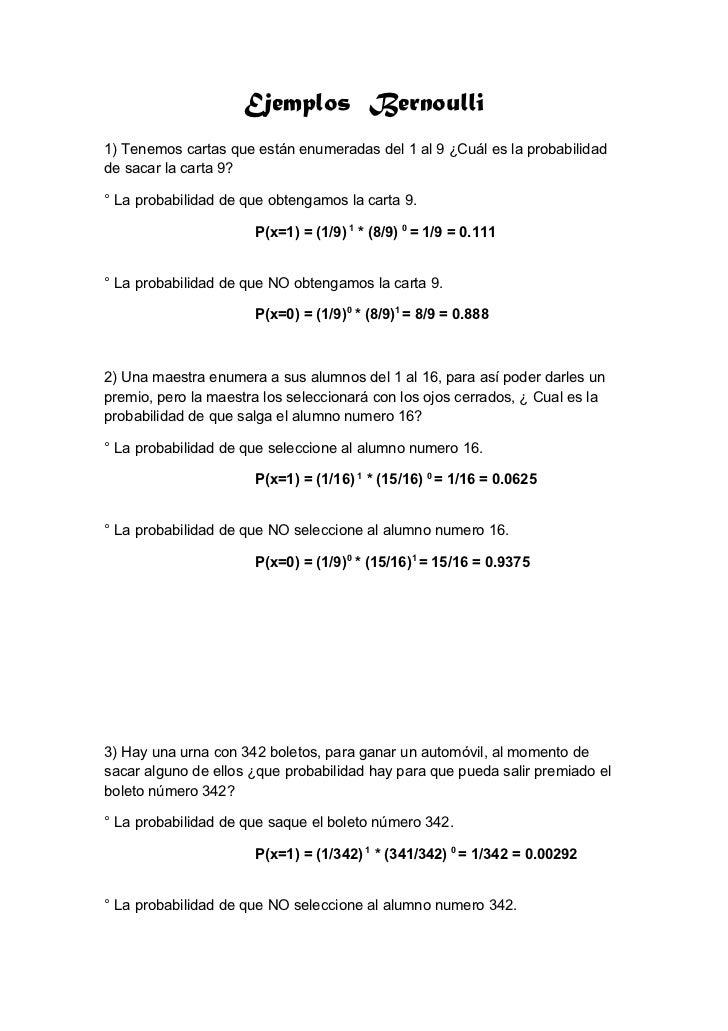 Ejemplos Bernoulli1) Tenemos cartas que están enumeradas del 1 al 9 ¿Cuál es la probabilidadde sacar la carta 9?° La proba...
