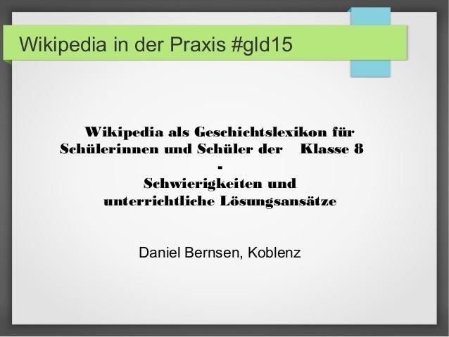 Wikipedia in der Praxis #gld15 Wikipedia als Geschichtslexikon für Schülerinnen und Schüler der Klasse 8 - Schwierigkeiten...