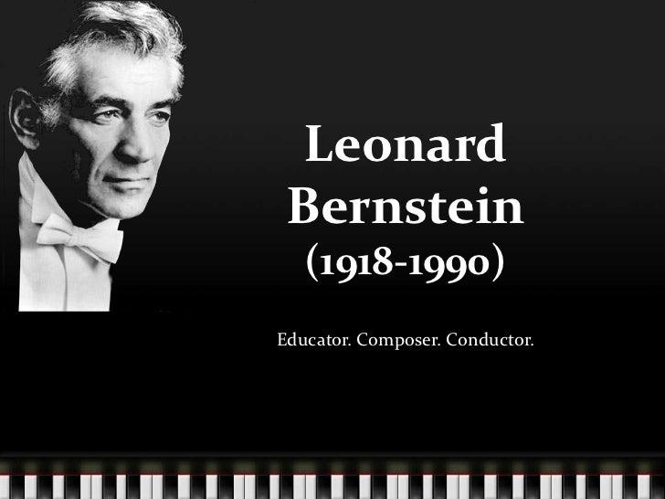 Leonard Bernstein   (1918-1990)Educator. Composer. Conductor.