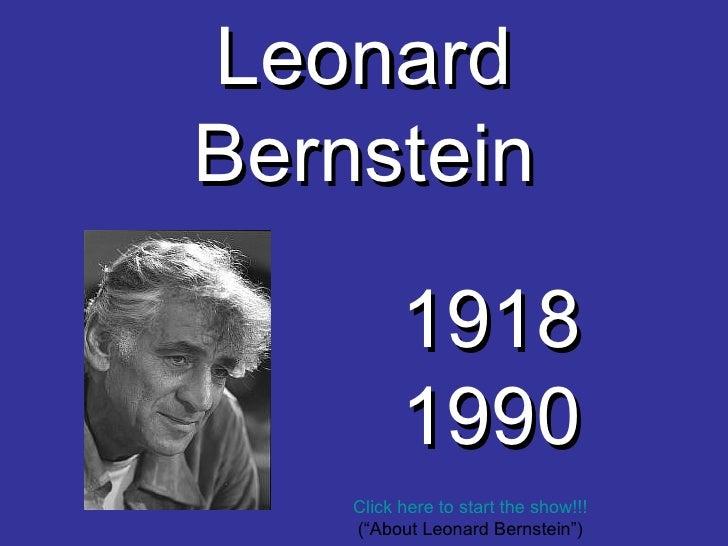 """Leonard Bernstein 1918 1990 Click here to start the show!!! (""""About Leonard Bernstein"""")"""
