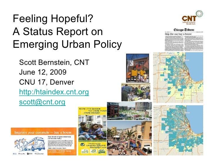 Feeling Hopeful? A Status Report on Emerging Urban Policy  Scott Bernstein, CNT  June 12, 2009  CNU 17, Denver  http:/htai...