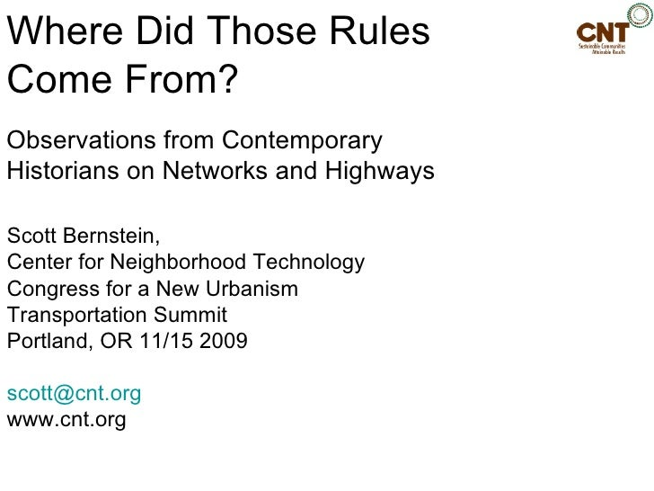 Where Did Those Rules  Come From? Observations from Contemporary Historians on Networks and Highways Scott Bernstein,  Cen...