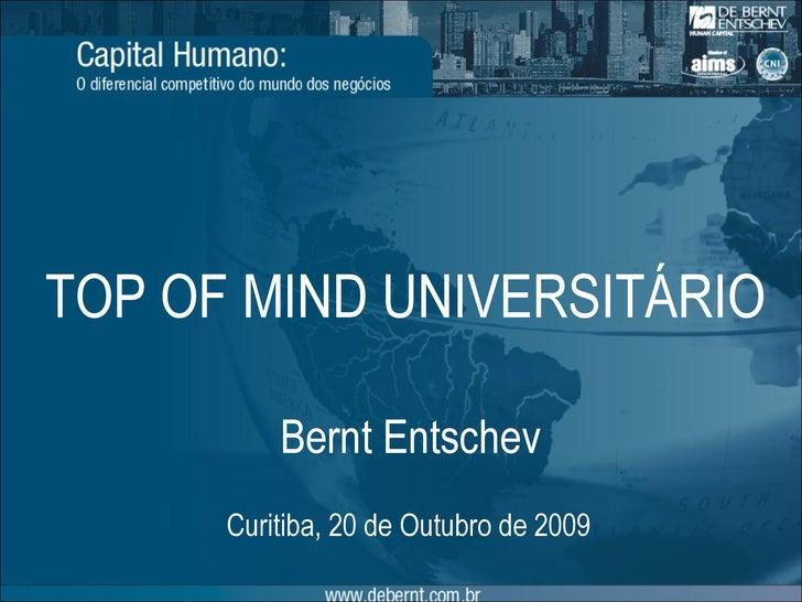 Bernt Entschev Curitiba , 20 de Outubro de 2009 TOP OF MIND UNIVERSITÁRIO