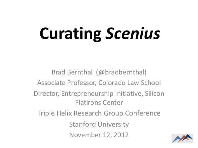 Curating Scenius      Brad Bernthal (@bradbernthal) Associate Professor, Colorado Law SchoolDirector, Entrepreneurship Ini...