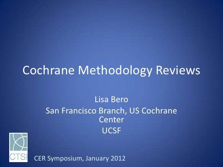 Cochrane Methodology Reviews                 Lisa Bero    San Francisco Branch, US Cochrane                  Center       ...