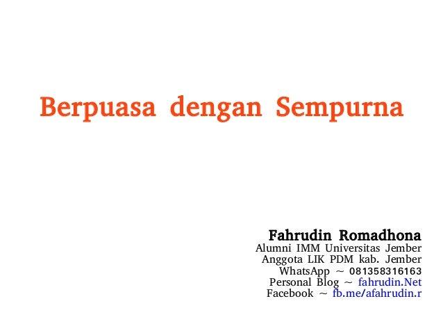 Berpuasa dengan Sempurna Fahrudin Romadhona Alumni IMM Universitas Jember Anggota LIK PDM kab. Jember WhatsApp ~ 081358316...