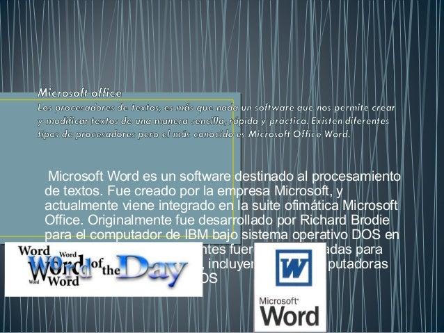 Microsoft Word es un software destinado al procesamientode textos. Fue creado por la empresa Microsoft, yactualmente viene...
