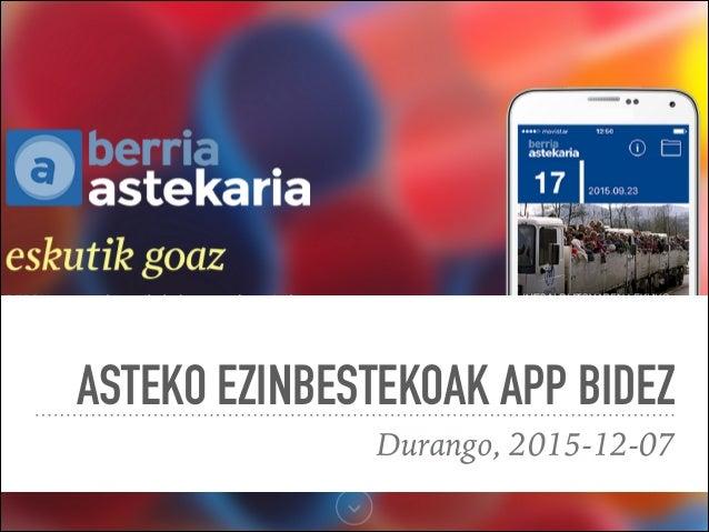 ASTEKO EZINBESTEKOAK APP BIDEZ Durango, 2015-12-07