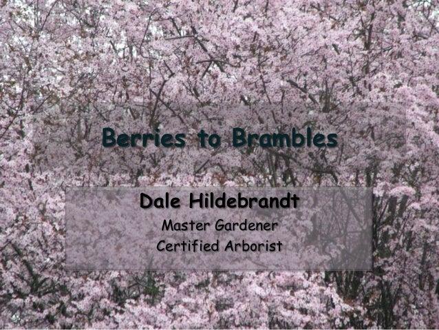 Berries to BramblesDale HildebrandtMaster GardenerCertified Arborist